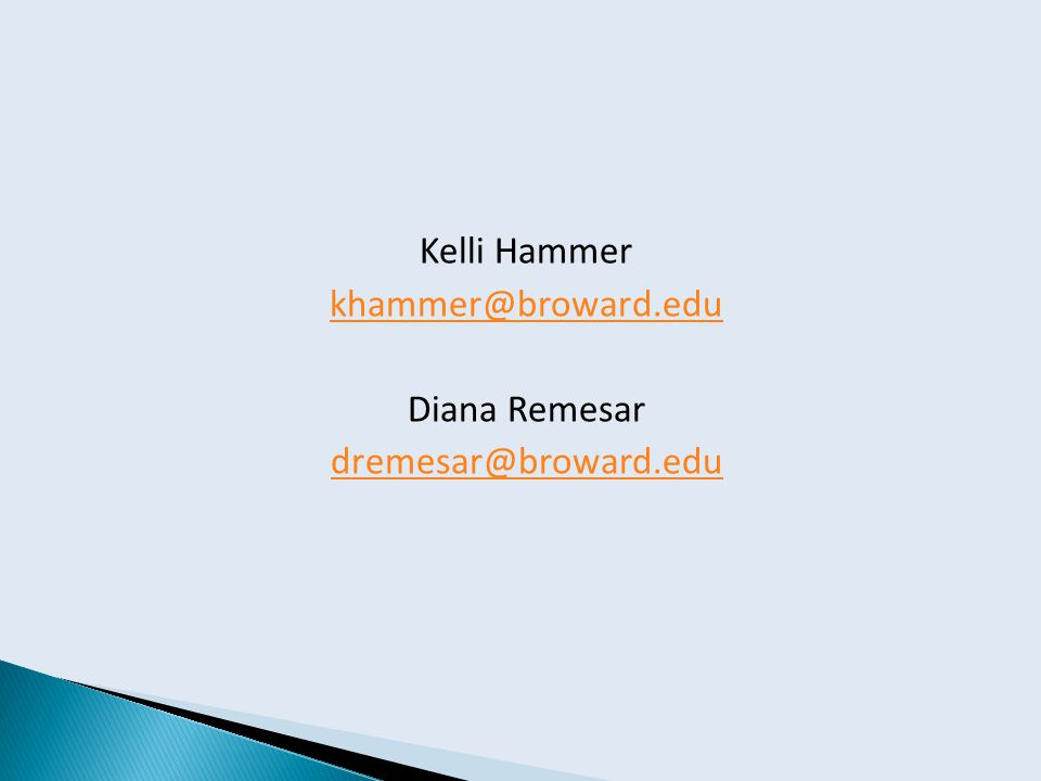 Kelli Hammer khammer@broward.edu Diana Remesar dremesar@broward.edu