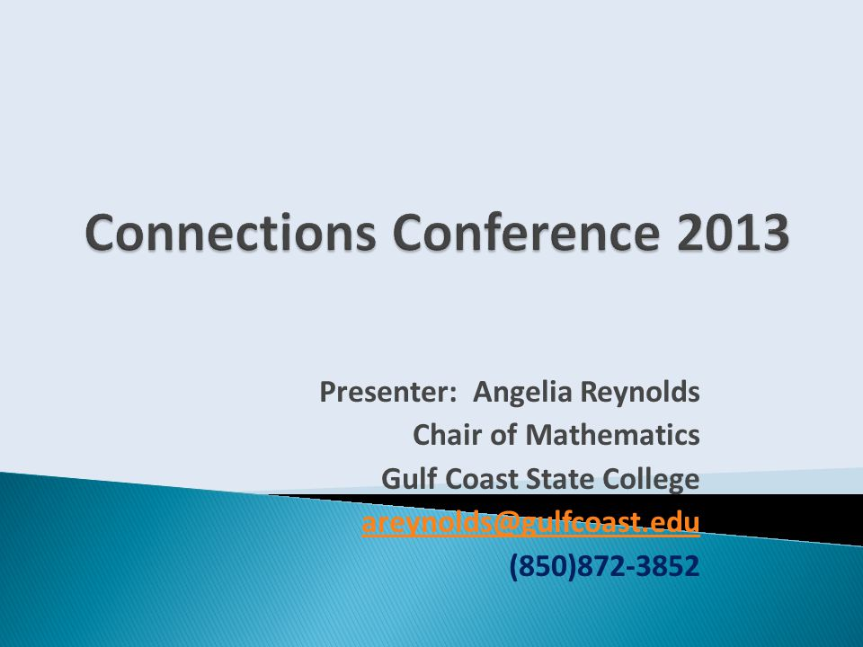 Presenter: Angelia Reynolds Chair of Mathematics Gulf Coast State College areynolds@gulfcoast.edu (850)872-3852