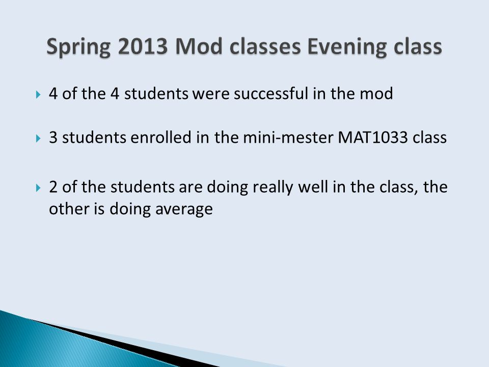  4 of the 4 students were successful in the mod  3 students enrolled in the mini-mester MAT1033 class  2 of the students are doing really well in t