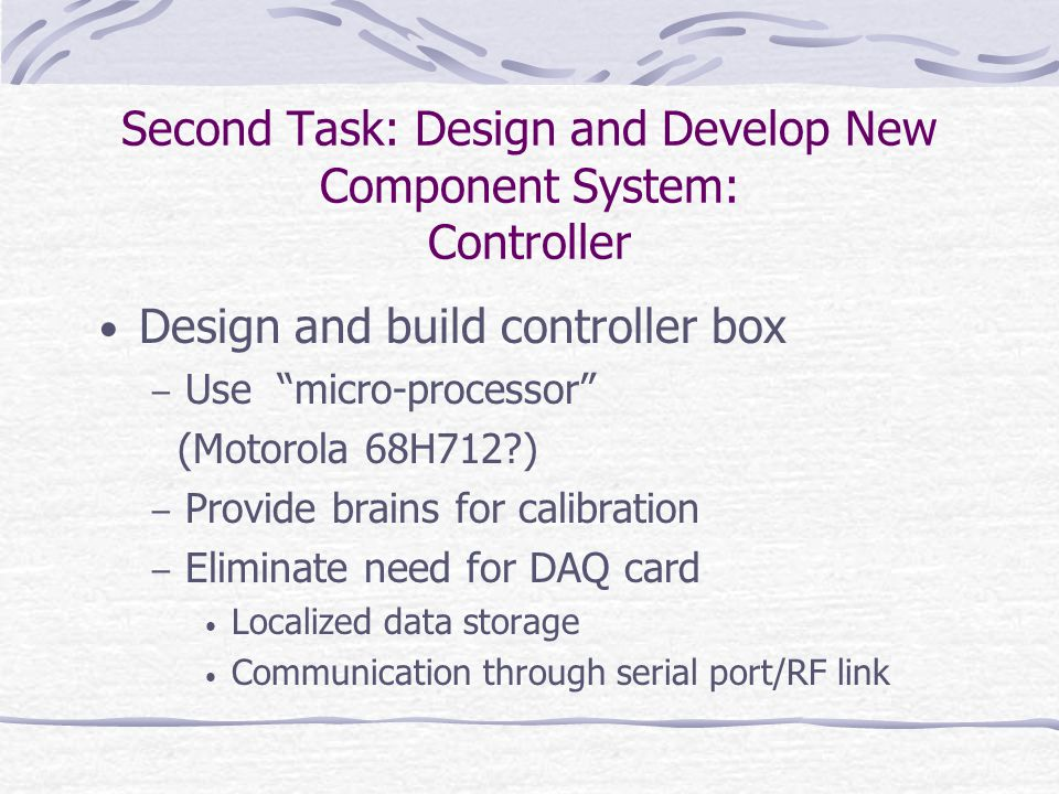 """Second Task: Design and Develop New Component System: Controller Design and build controller box – Use """"micro-processor"""" (Motorola 68H712?) – Provide"""