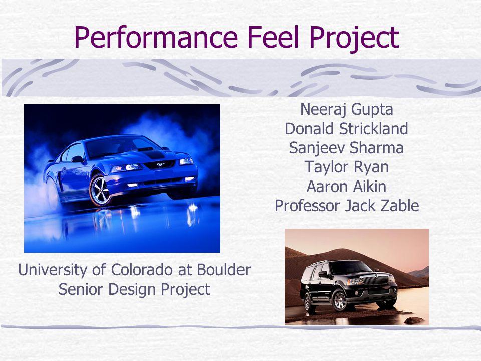 Performance Feel Project Neeraj Gupta Donald Strickland Sanjeev Sharma Taylor Ryan Aaron Aikin Professor Jack Zable University of Colorado at Boulder