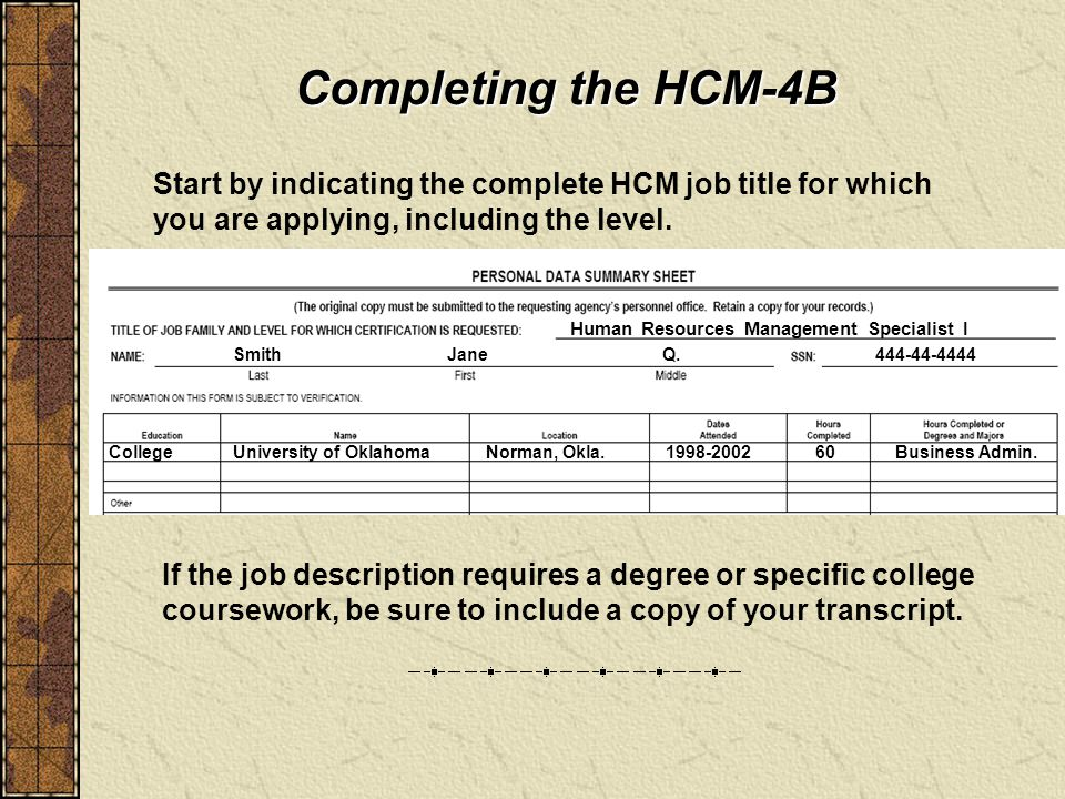 Completing the HCM-4B Start by indicating the complete HCM job title for which you are applying, including the level.