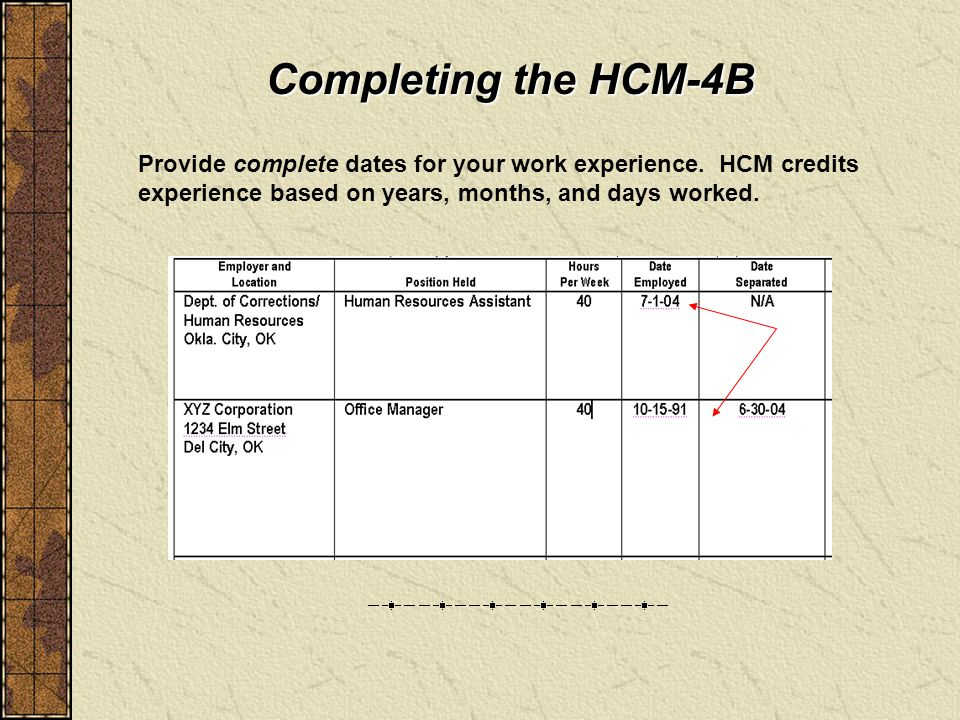 Completing the HCM-4B Provide complete dates for your work experience.