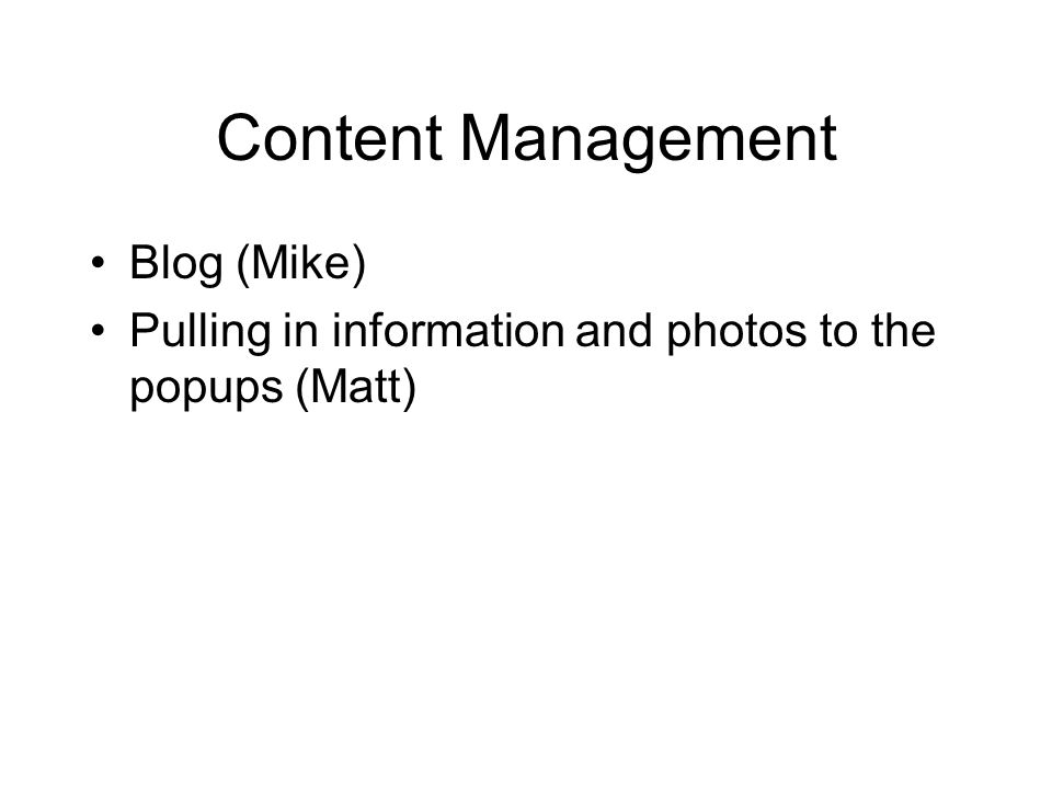 Content Management Blog (Mike) Pulling in information and photos to the popups (Matt)