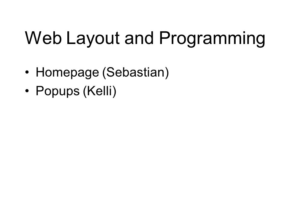 Web Layout and Programming Homepage (Sebastian) Popups (Kelli)