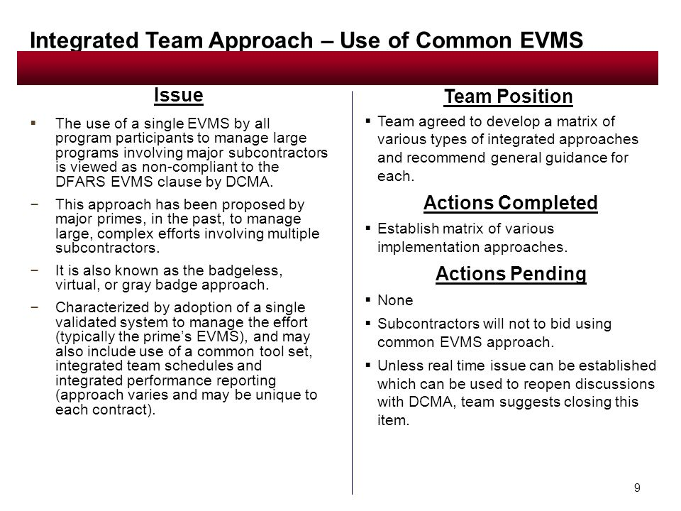 9  The use of a single EVMS by all program participants to manage large programs involving major subcontractors is viewed as non-compliant to the DFARS EVMS clause by DCMA.