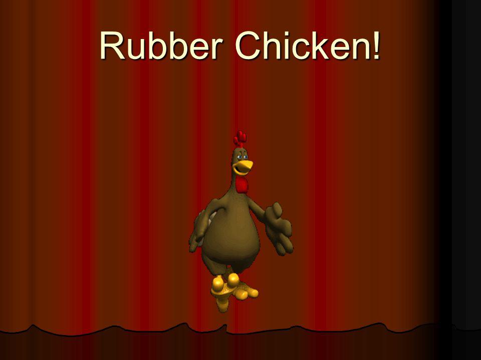 Rubber Chicken!