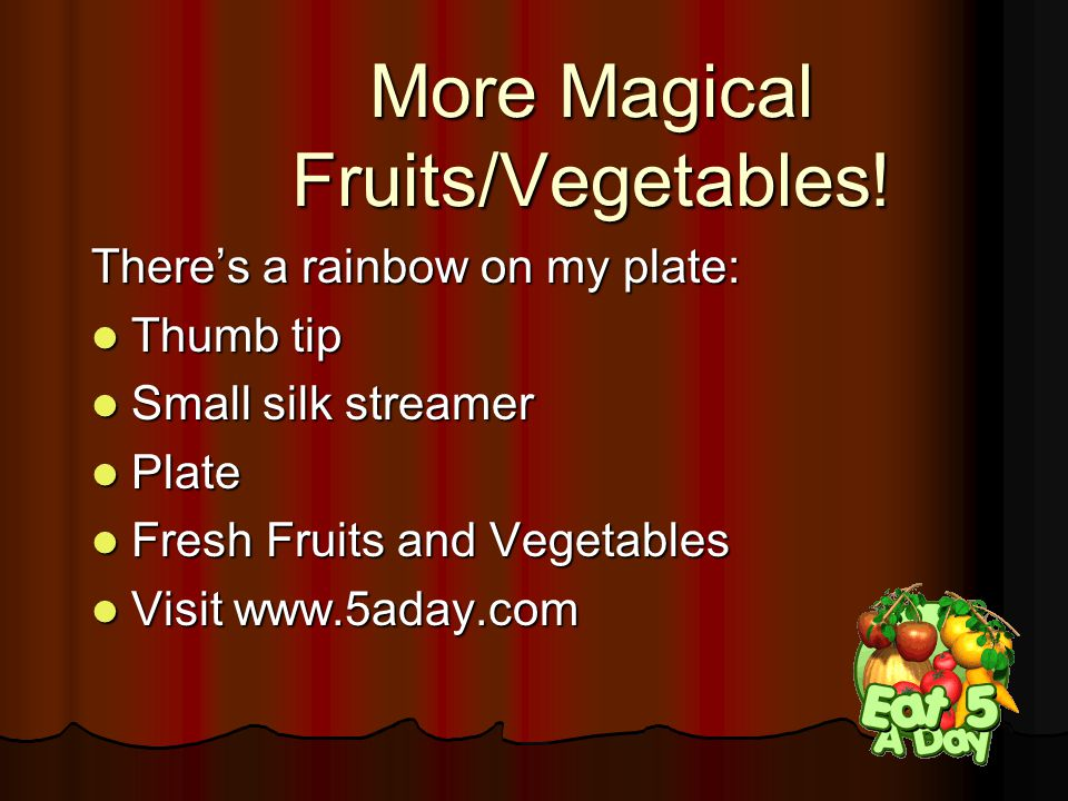 More Magical Fruits/Vegetables! There's a rainbow on my plate: Thumb tip Thumb tip Small silk streamer Small silk streamer Plate Plate Fresh Fruits an