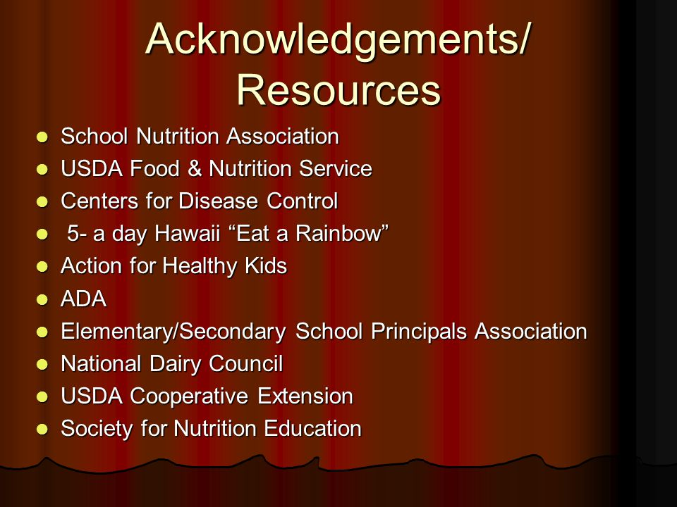 Acknowledgements/ Resources School Nutrition Association School Nutrition Association USDA Food & Nutrition Service USDA Food & Nutrition Service Cent