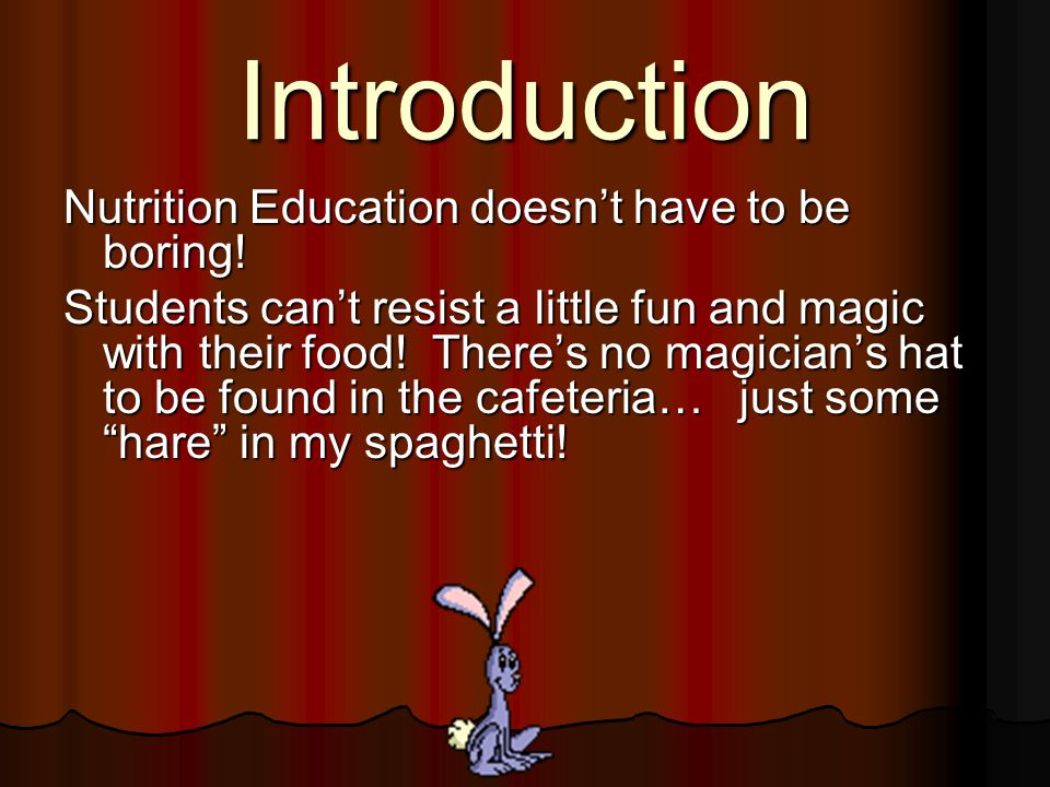 Introduction Nutrition Education doesn't have to be boring! Students can't resist a little fun and magic with their food! There's no magician's hat to