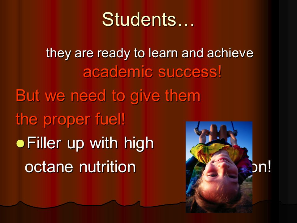 Students… they are ready to learn and achieve academic success! they are ready to learn and achieve academic success! But we need to give them the pro