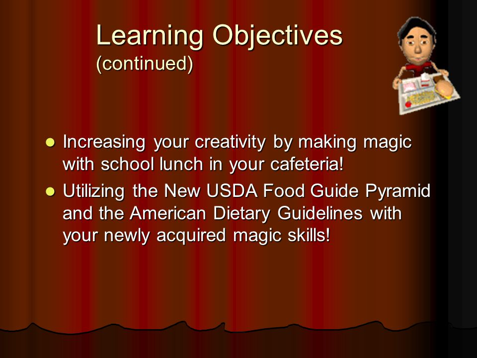 Learning Objectives (continued) Increasing your creativity by making magic with school lunch in your cafeteria! Increasing your creativity by making m