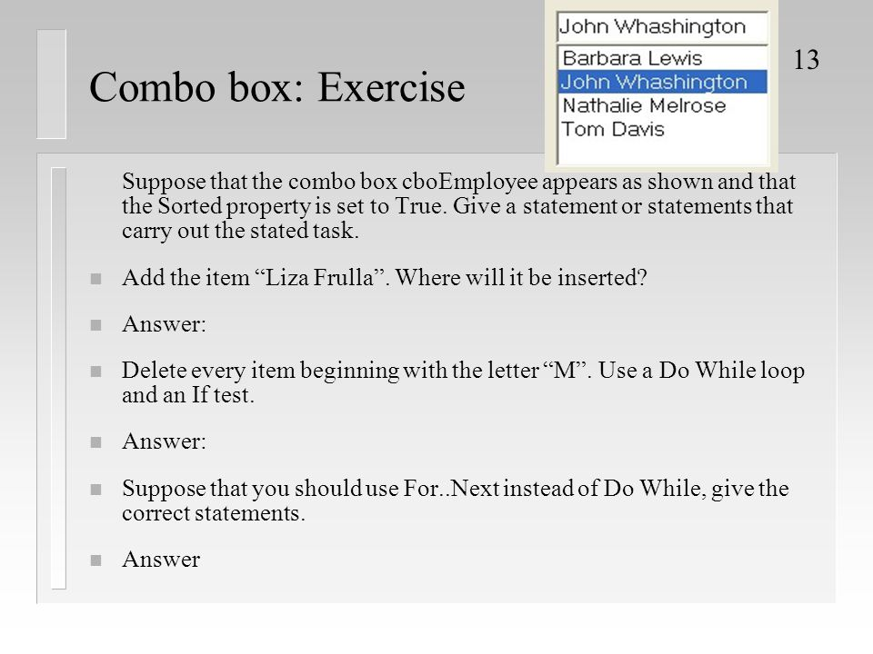 13 Combo box: Exercise Suppose that the combo box cboEmployee appears as shown and that the Sorted property is set to True.