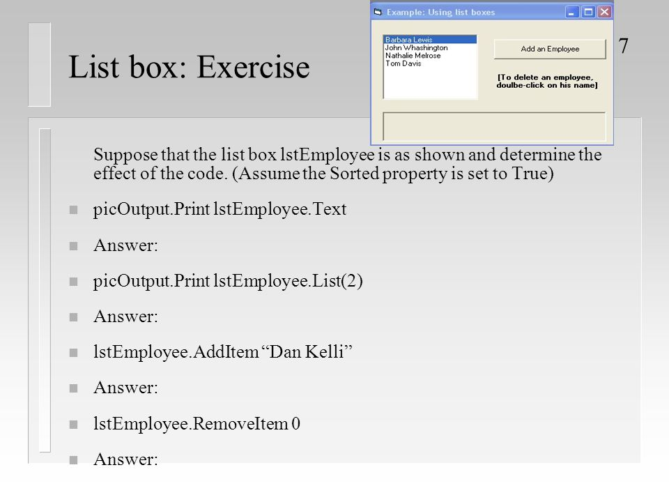 7 List box: Exercise Suppose that the list box lstEmployee is as shown and determine the effect of the code.
