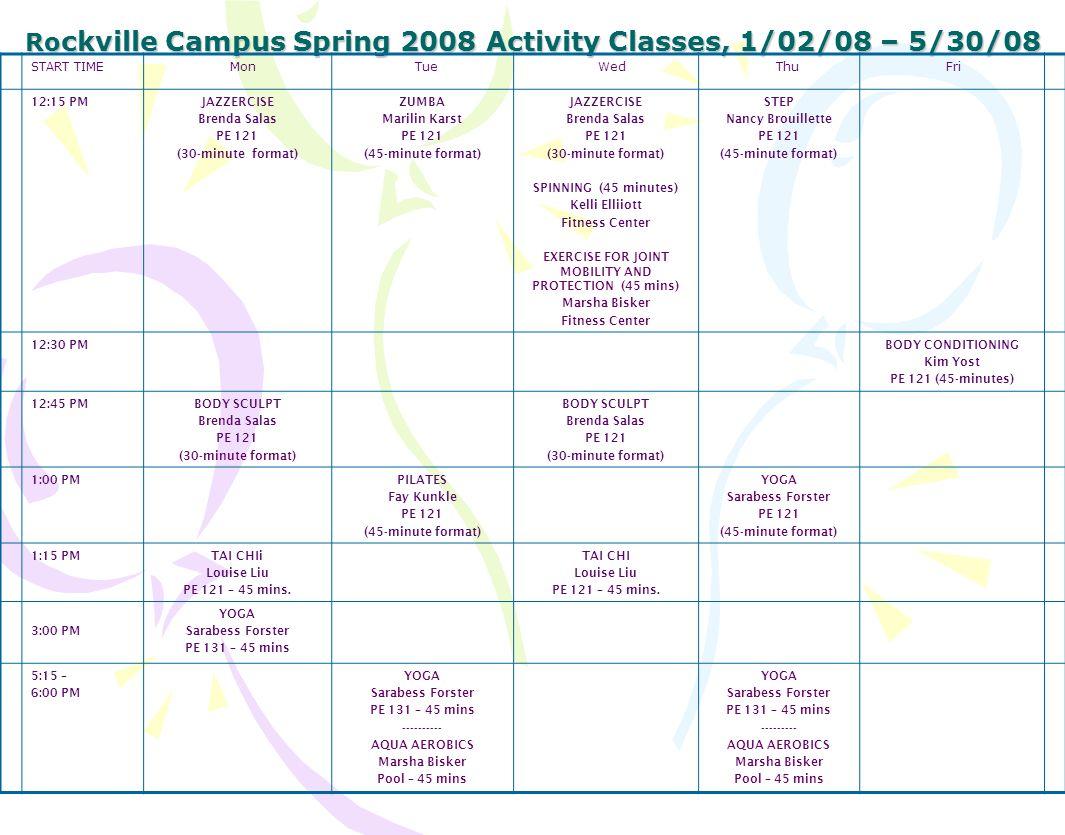 Ro ckville Campus Spring 2008 Activity Classes, 1/02/08 – 5/30/08 Ro ckville Campus Spring 2008 Activity Classes, 1/02/08 – 5/30/08 START TIME Mon Tue