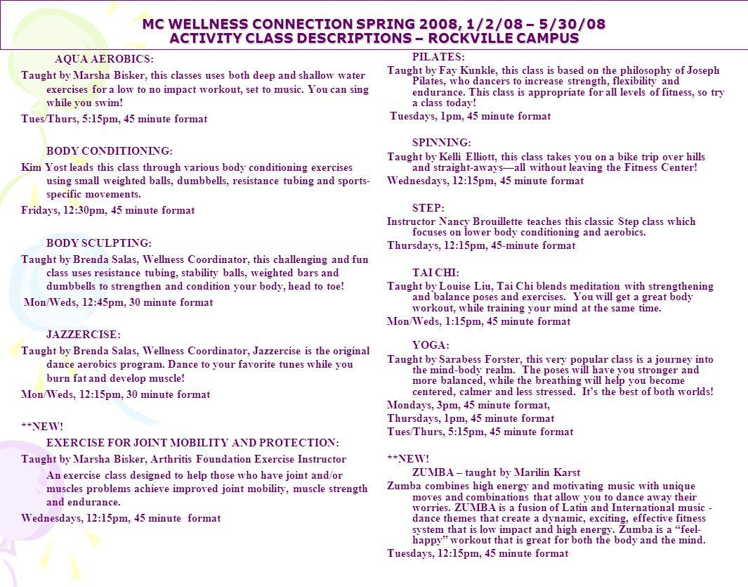 MC WELLNESS CONNECTION SPRING 2008, 1/2/08 – 5/30/08 ACTIVITY CLASS DESCRIPTIONS – ROCKVILLE CAMPUS AQUA AEROBICS: Taught by Marsha Bisker, this class