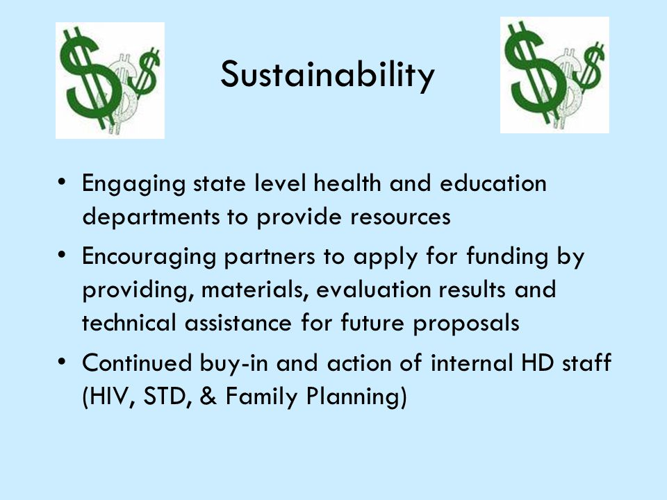 Sustainability Engaging state level health and education departments to provide resources Encouraging partners to apply for funding by providing, mate