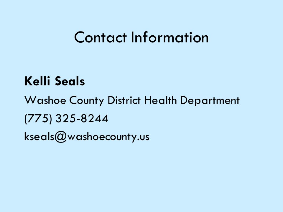 Contact Information Kelli Seals Washoe County District Health Department (775) 325-8244 kseals@washoecounty.us