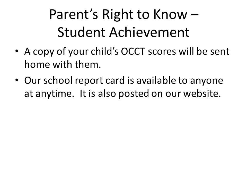 Parent's Right to Know – Student Achievement A copy of your child's OCCT scores will be sent home with them. Our school report card is available to an