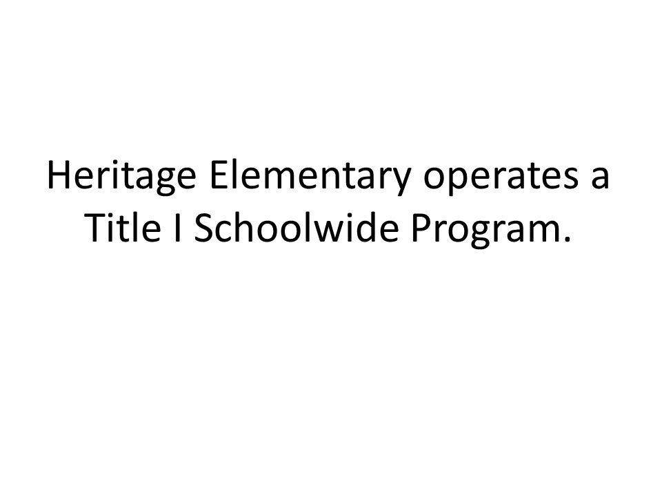 Heritage Elementary operates a Title I Schoolwide Program.