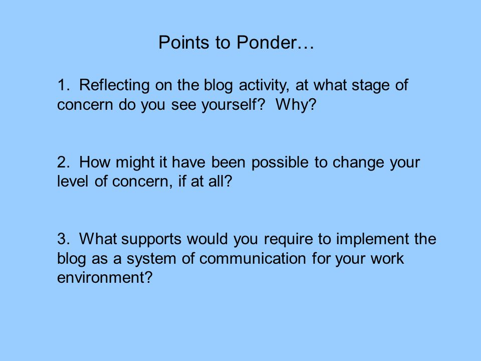 Points to Ponder… 1. Reflecting on the blog activity, at what stage of concern do you see yourself.