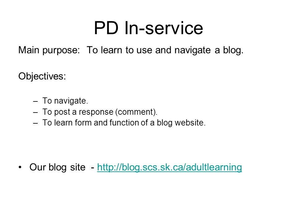 PD In-service Main purpose: To learn to use and navigate a blog.