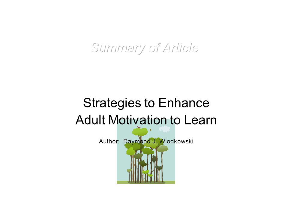 Strategies to Enhance Adult Motivation to Learn Author: Raymond J. Wlodkowski