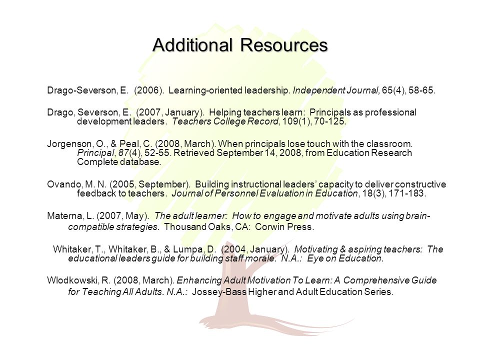 Additional Resources Drago-Severson, E. (2006). Learning-oriented leadership.
