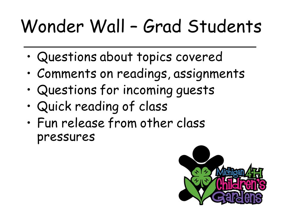 Wonder Wall – Grad Students Questions about topics covered Comments on readings, assignments Questions for incoming guests Quick reading of class Fun release from other class pressures