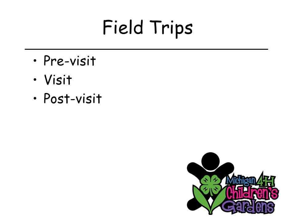 Field Trip Visit Interest and excite students Basis for lots of questions Never enough time to: –See everything –Do all the activities –Ask questions –Answer all the questions