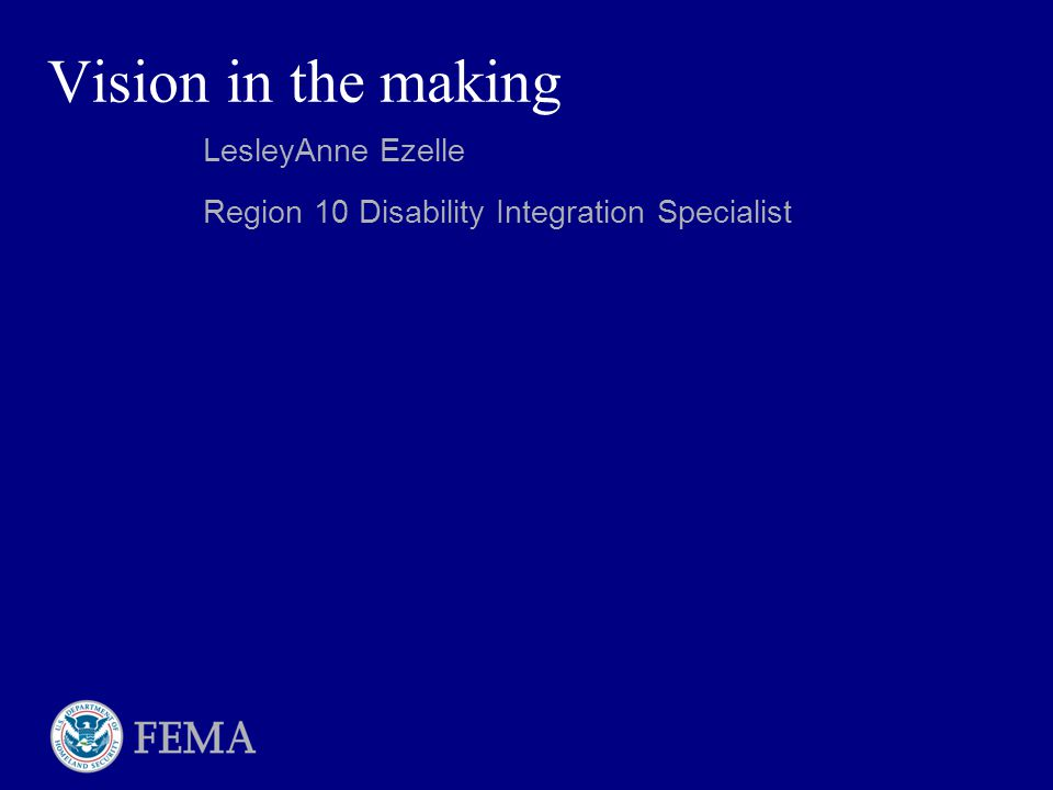 Vision in the making LesleyAnne Ezelle Region 10 Disability Integration Specialist