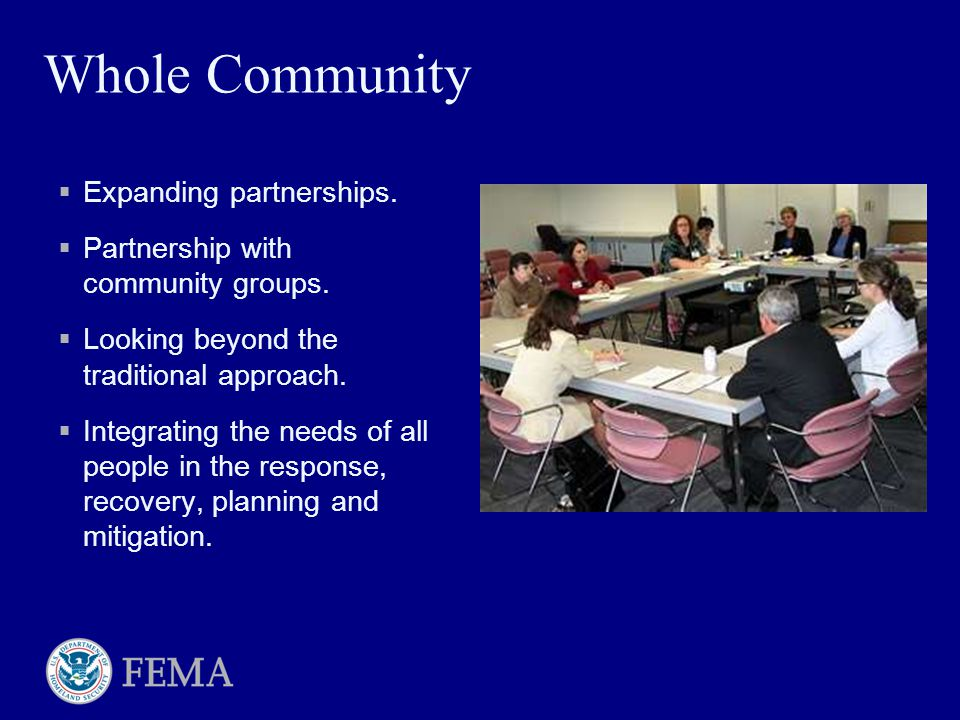 Whole Community  Expanding partnerships.  Partnership with community groups.  Looking beyond the traditional approach.  Integrating the needs of a