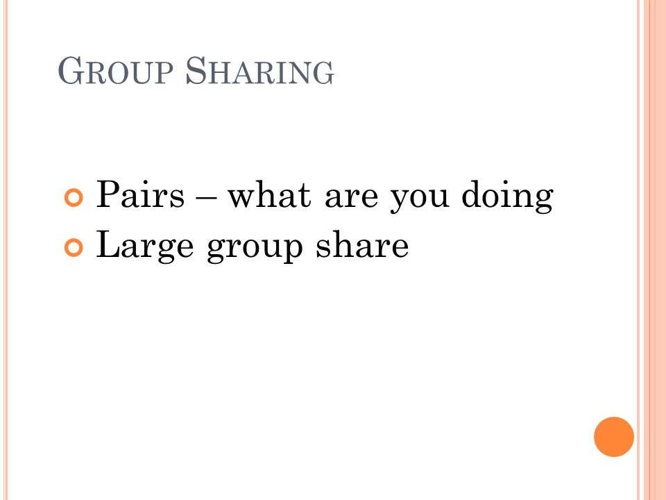 G ROUP S HARING Pairs – what are you doing Large group share