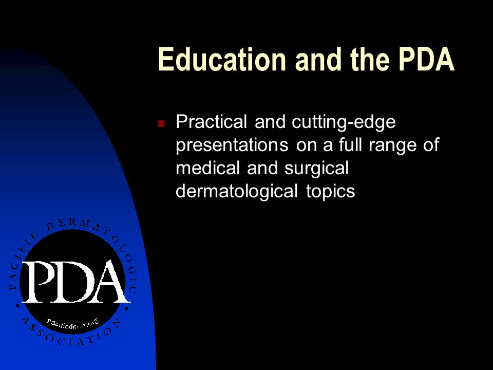 Education and the PDA Practical and cutting-edge presentations on a full range of medical and surgical dermatological topics