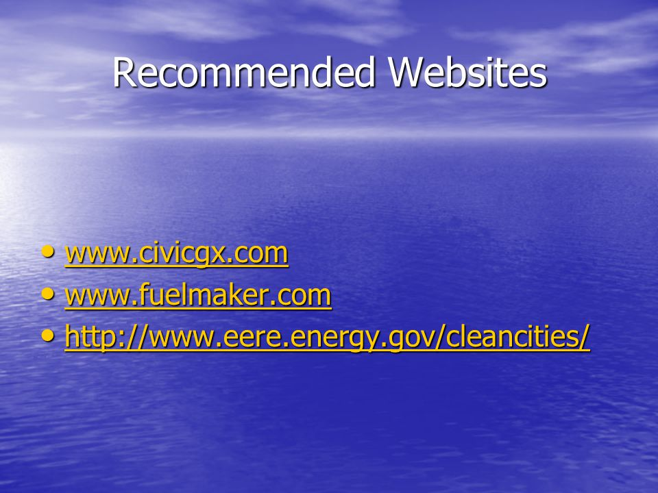 Recommended Websites www.civicgx.com www.civicgx.com www.civicgx.com www.fuelmaker.com www.fuelmaker.com www.fuelmaker.com http://www.eere.energy.gov/cleancities/ http://www.eere.energy.gov/cleancities/ http://www.eere.energy.gov/cleancities/