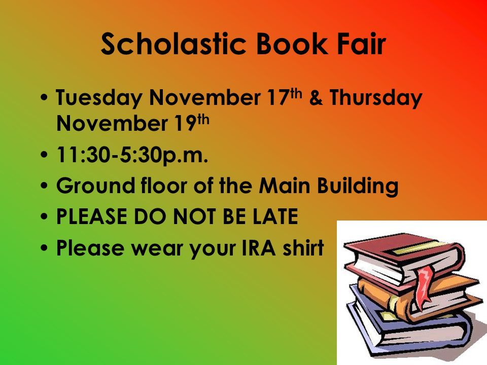 Scholastic Book Fair Tuesday November 17 th & Thursday November 19 th 11:30-5:30p.m.