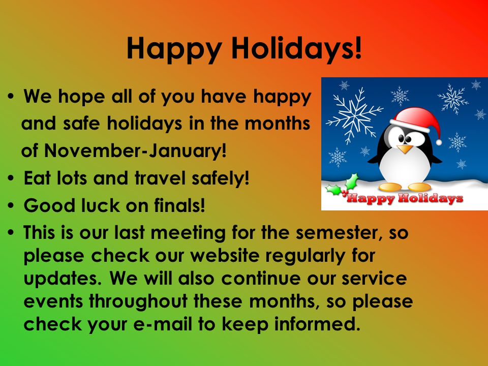 Happy Holidays. We hope all of you have happy and safe holidays in the months of November-January.
