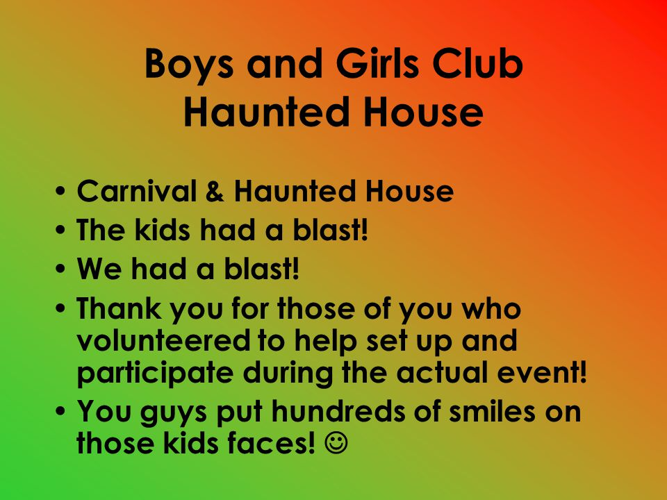 Boys and Girls Club Haunted House Carnival & Haunted House The kids had a blast.