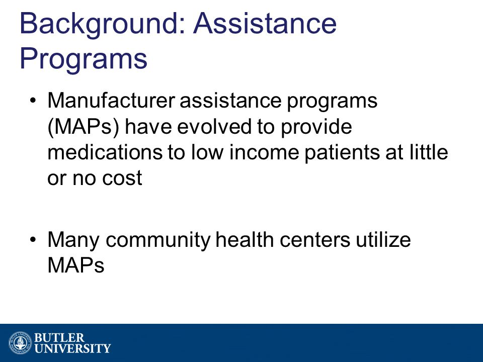 Background: Assistance Programs Manufacturer assistance programs (MAPs) have evolved to provide medications to low income patients at little or no cos