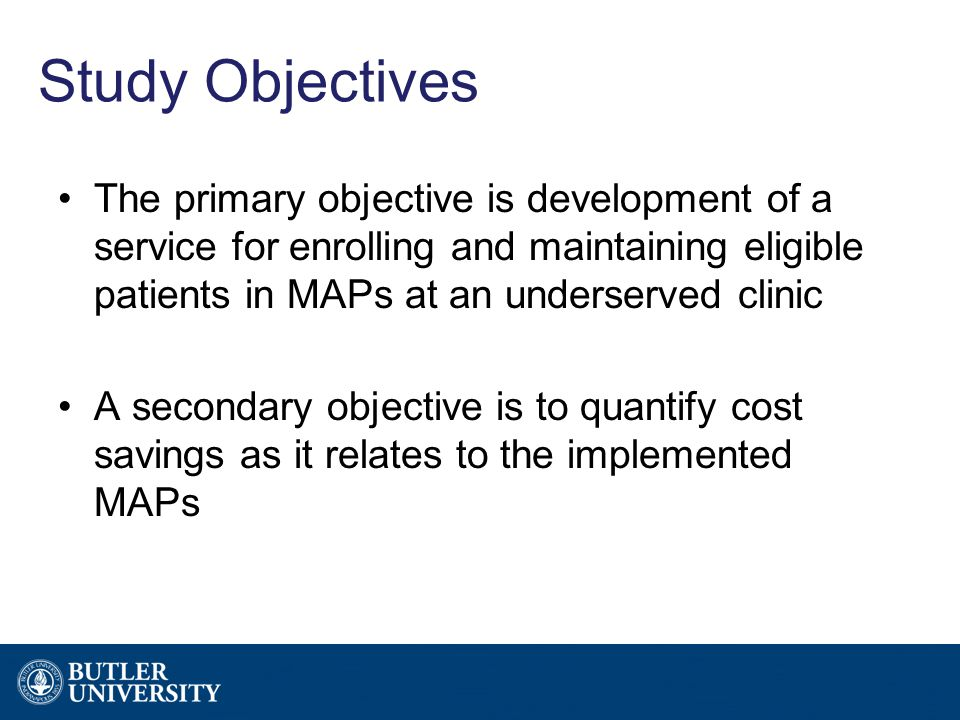 Study Objectives The primary objective is development of a service for enrolling and maintaining eligible patients in MAPs at an underserved clinic A