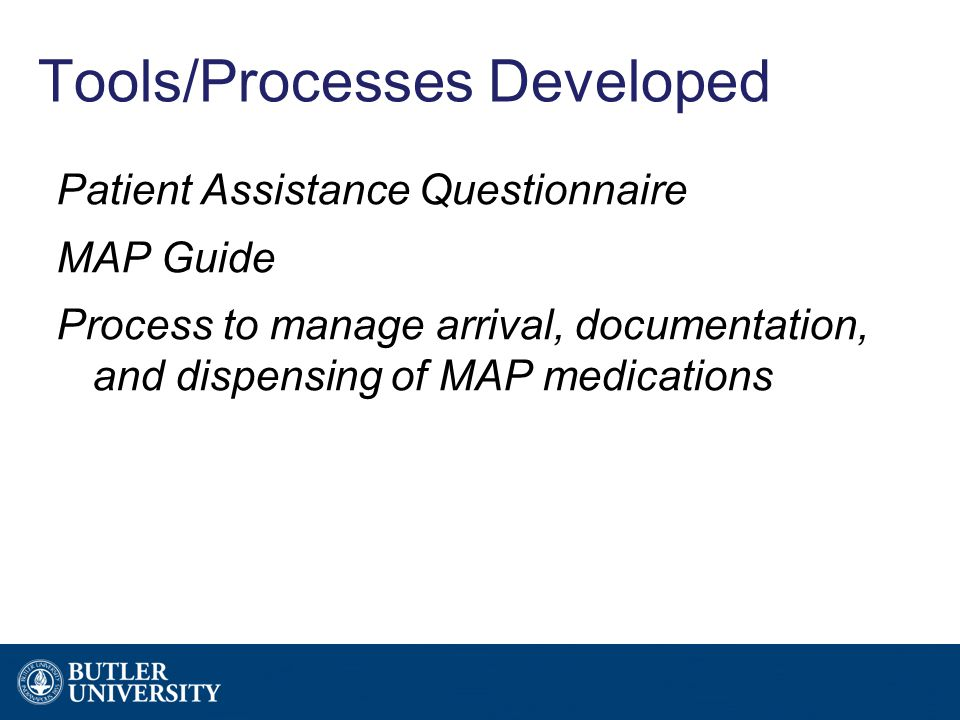 Tools/Processes Developed Patient Assistance Questionnaire MAP Guide Process to manage arrival, documentation, and dispensing of MAP medications