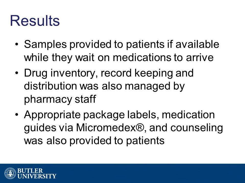Results Samples provided to patients if available while they wait on medications to arrive Drug inventory, record keeping and distribution was also ma
