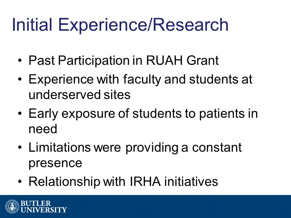 Initial Experience/Research Past Participation in RUAH Grant Experience with faculty and students at underserved sites Early exposure of students to p