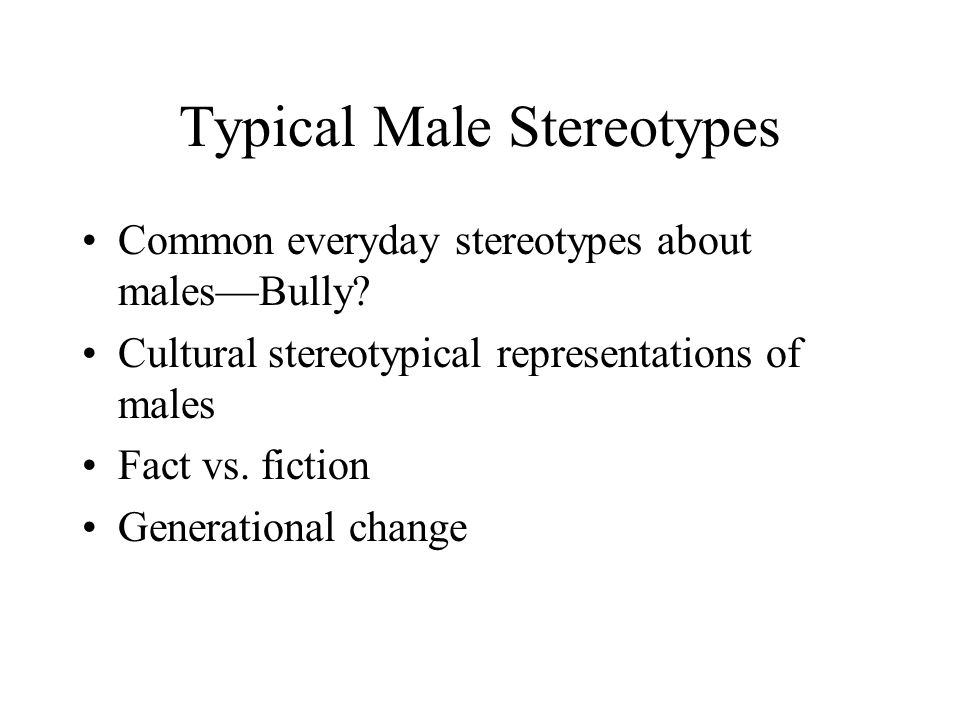 Typical Male Stereotypes Common everyday stereotypes about males—Bully.