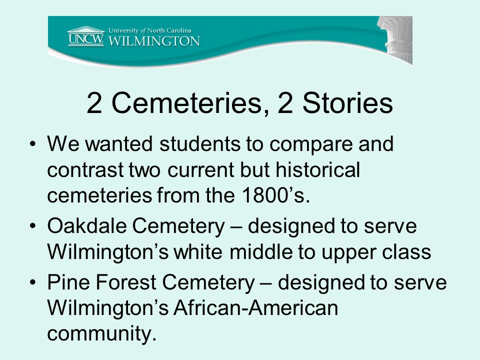 2 Cemeteries, 2 Stories We wanted students to compare and contrast two current but historical cemeteries from the 1800's.