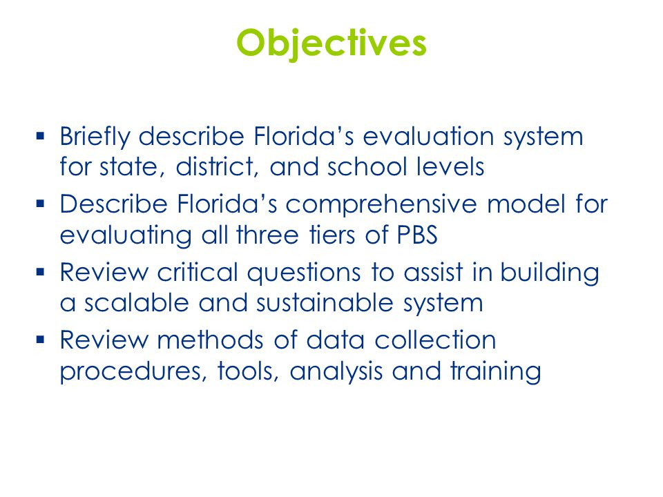 Objectives  Briefly describe Florida's evaluation system for state, district, and school levels  Describe Florida's comprehensive model for evaluati