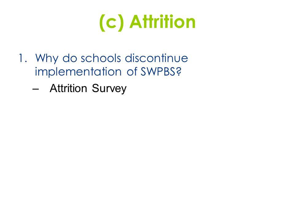 (c) Attrition 1.Why do schools discontinue implementation of SWPBS? –Attrition Survey