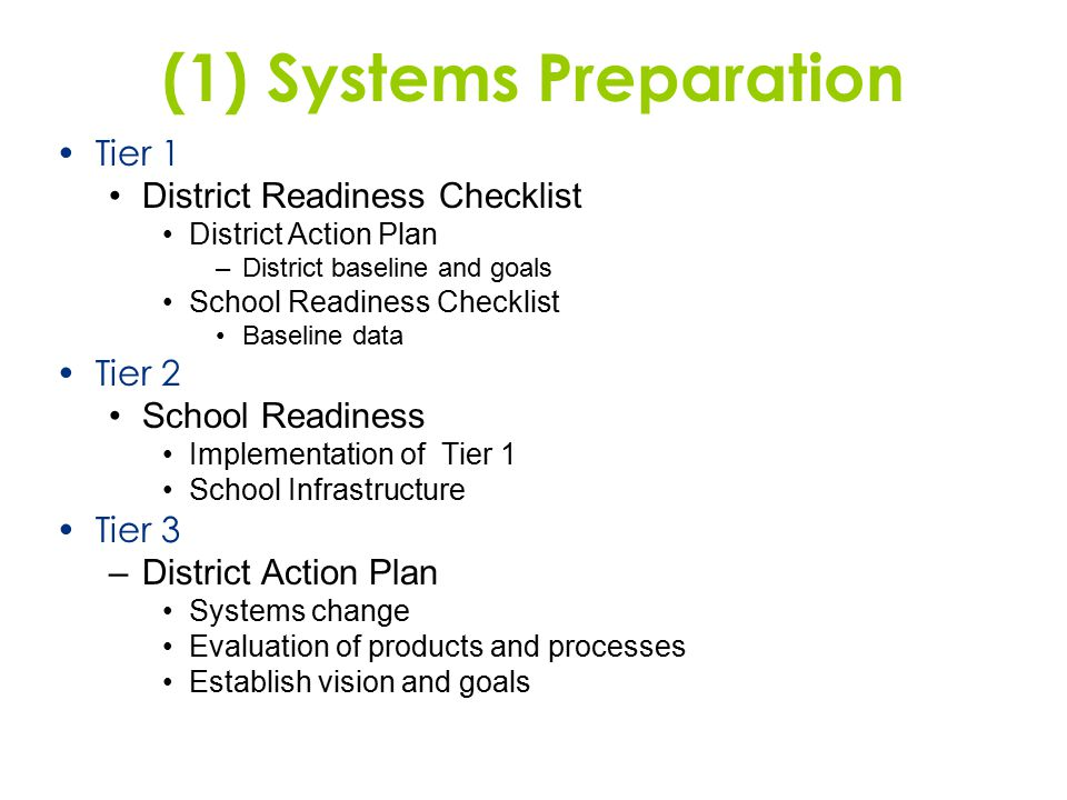 (1) Systems Preparation Tier 1 District Readiness Checklist District Action Plan –District baseline and goals School Readiness Checklist Baseline data
