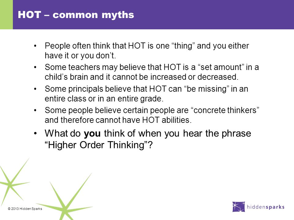 © 2013 Hidden Sparks HOT – common myths People often think that HOT is one thing and you either have it or you don't.