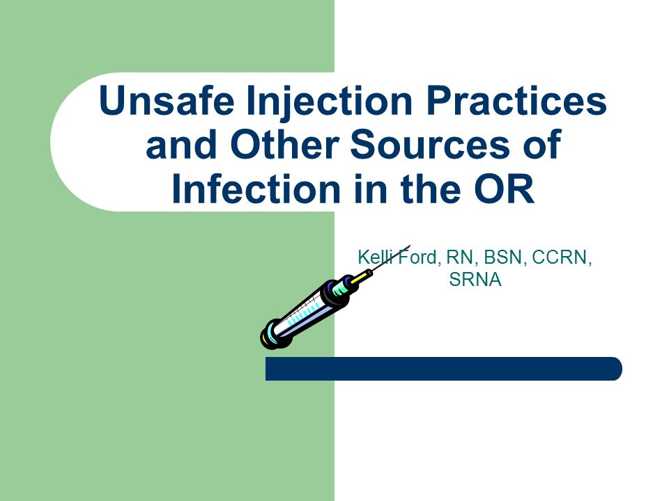 Objectives Discuss incidence of unsafe injection practices among anesthesia providers Discuss risks of unsafe injection practices Discuss AANA position statement 2.13 Discuss other sources of infection in the OR